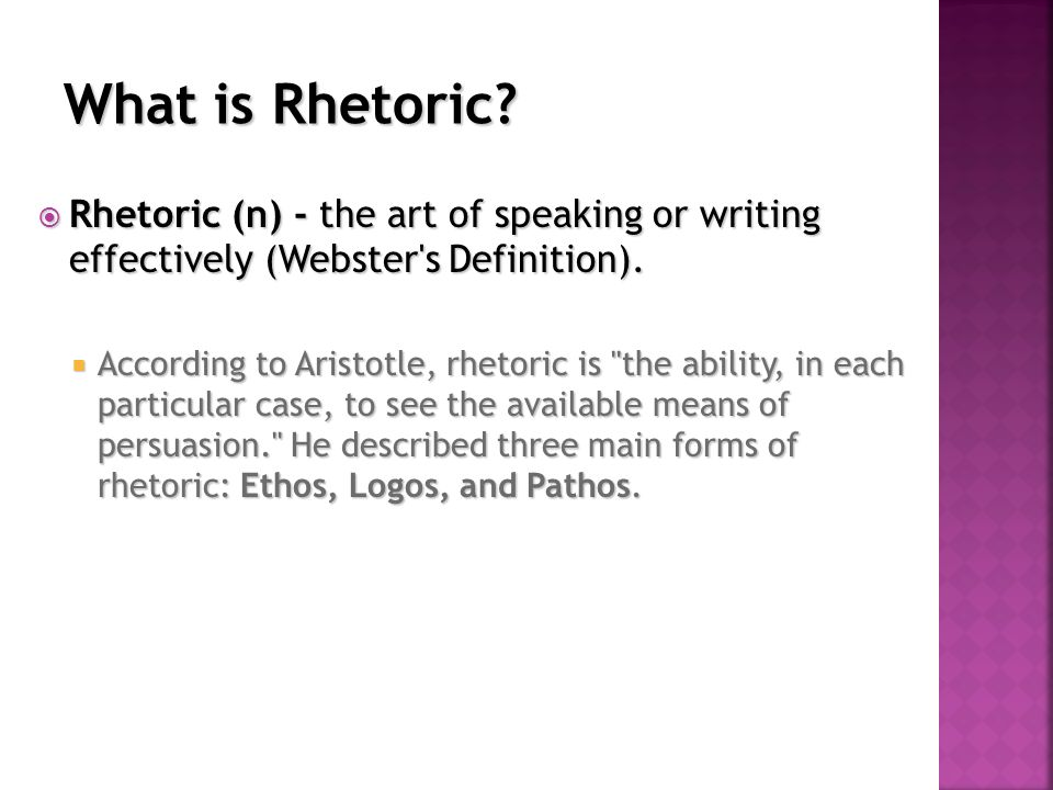  Rhetoric (n) - the art of speaking or writing effectively (Webster s Definition).
