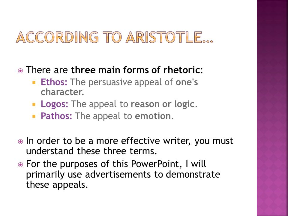  There are three main forms of rhetoric:  Ethos: The persuasive appeal of one s character.