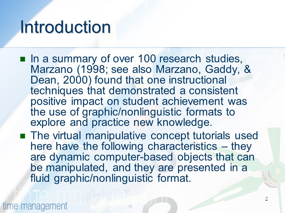 2 Introduction In a summary of over 100 research studies, Marzano (1998; see also Marzano, Gaddy, & Dean, 2000) found that one instructional techniques that demonstrated a consistent positive impact on student achievement was the use of graphic/nonlinguistic formats to explore and practice new knowledge.