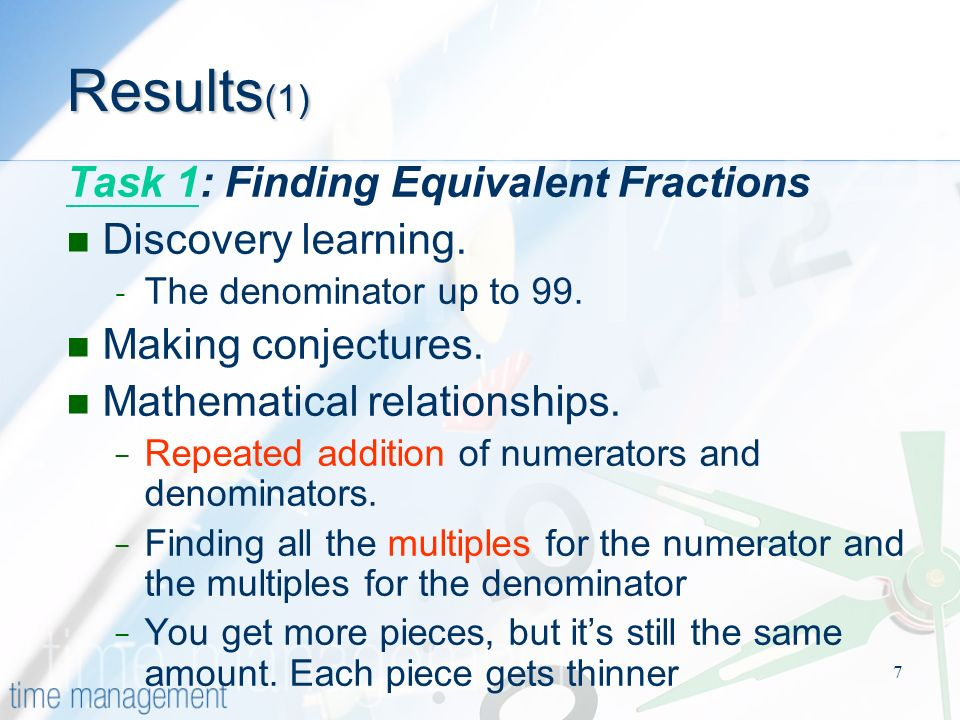 7 Results (1) Task 1Task 1: Finding Equivalent Fractions Discovery learning.