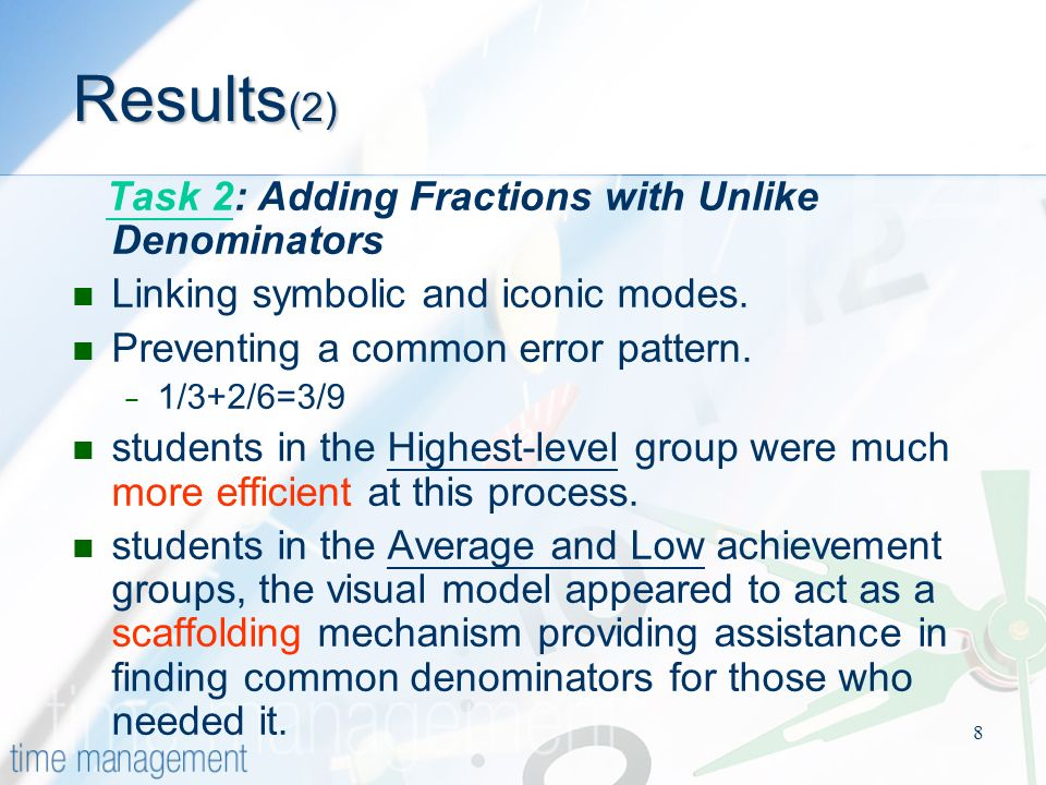 8 Results (2) Task 2: Adding Fractions with Unlike DenominatorsTask 2 Linking symbolic and iconic modes.