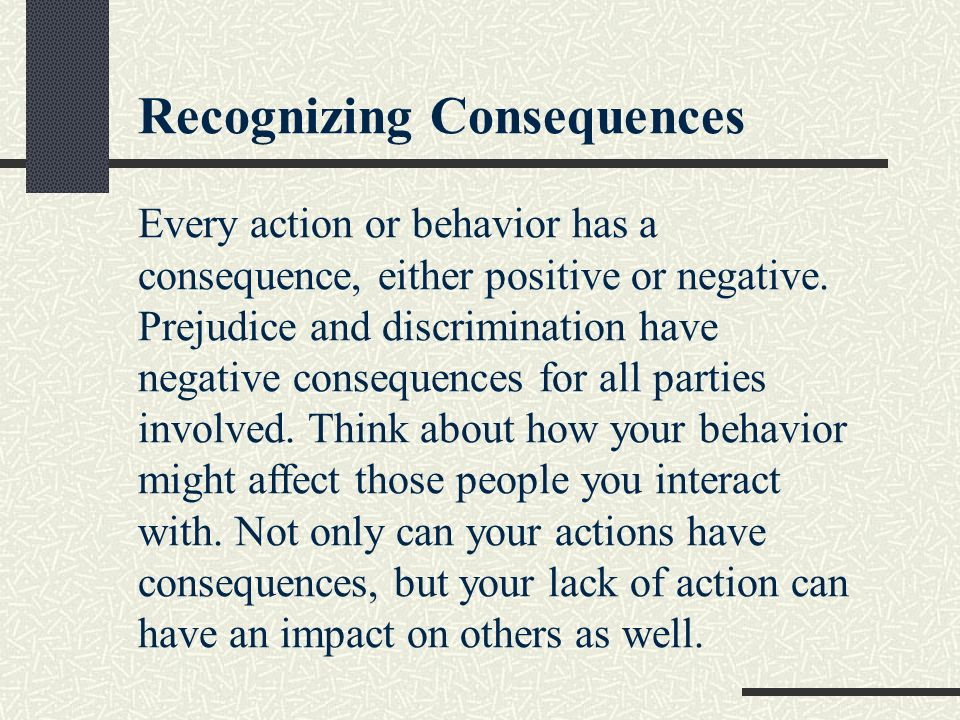 Recognizing Consequences Every action or behavior has a consequence, either positive or negative.