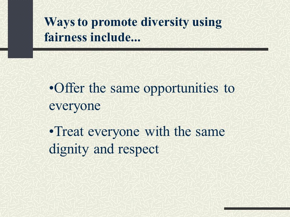 Ways to promote diversity using fairness include...