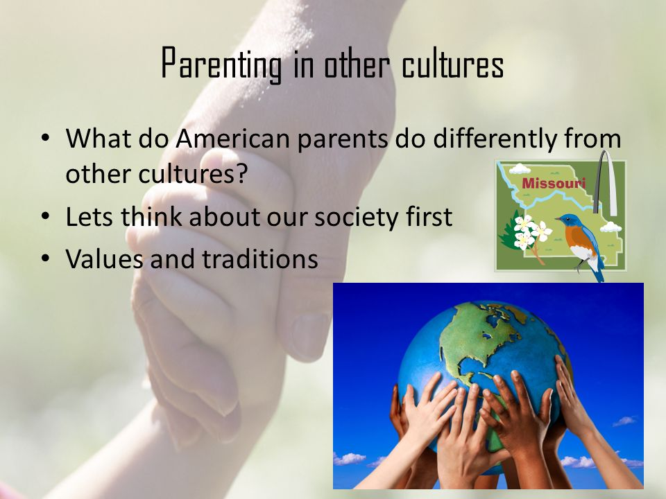 Parenting in other cultures What do American parents do differently from other cultures.