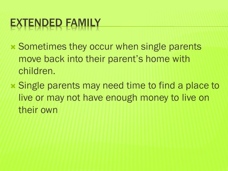  Sometimes they occur when single parents move back into their parent's home with children.