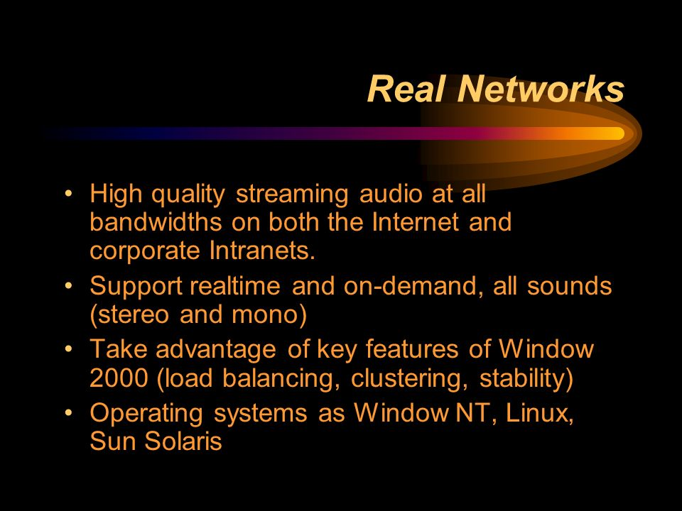 Real Networks High quality streaming audio at all bandwidths on both the Internet and corporate Intranets.