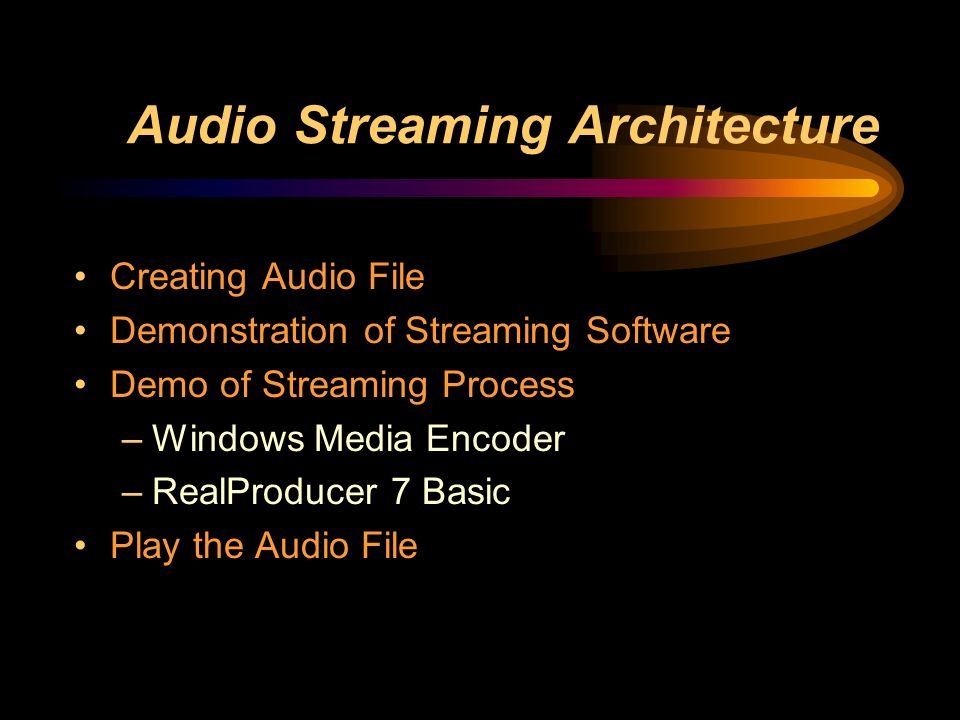 Audio Streaming Architecture Creating Audio File Demonstration of Streaming Software Demo of Streaming Process –Windows Media Encoder –RealProducer 7 Basic Play the Audio File