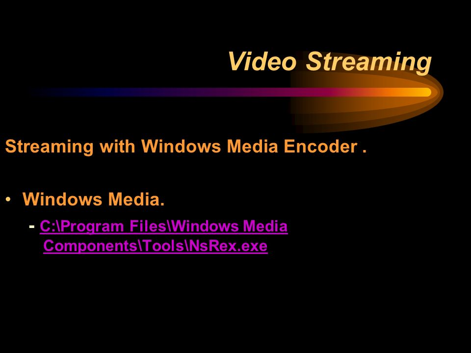 Video Streaming Streaming with Windows Media Encoder.