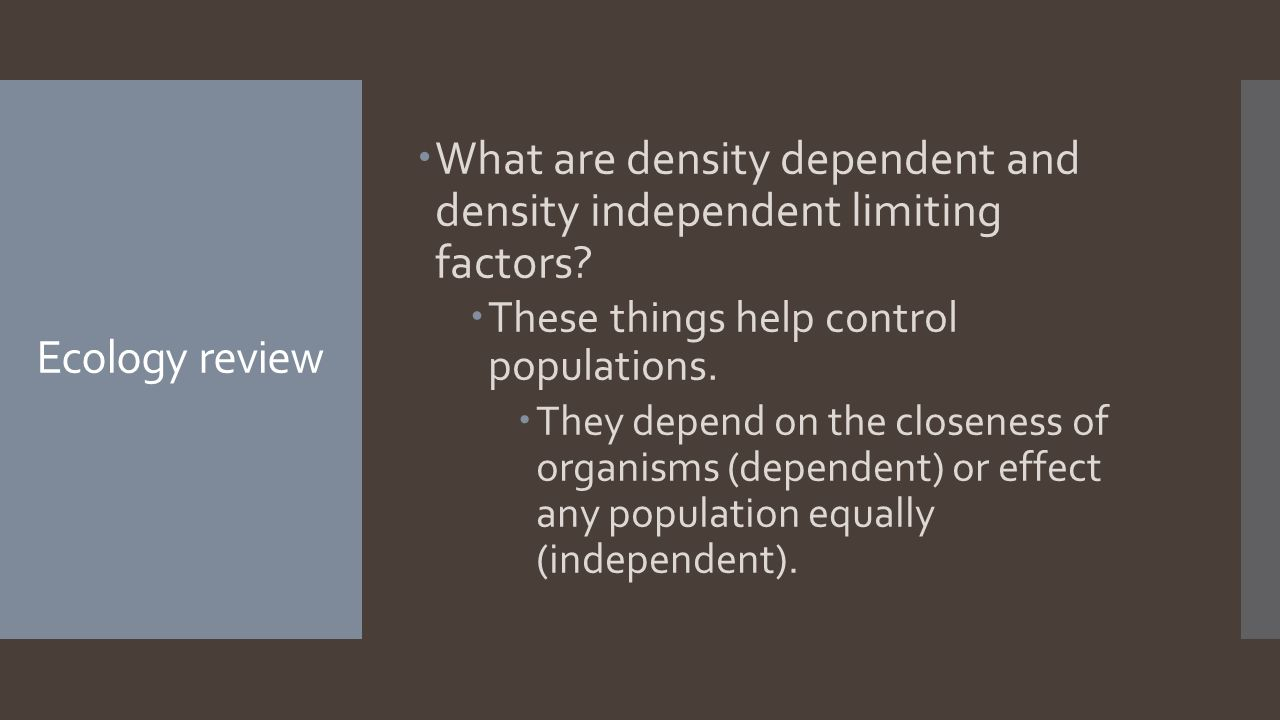 Ecology review  What are density dependent and density independent limiting factors.