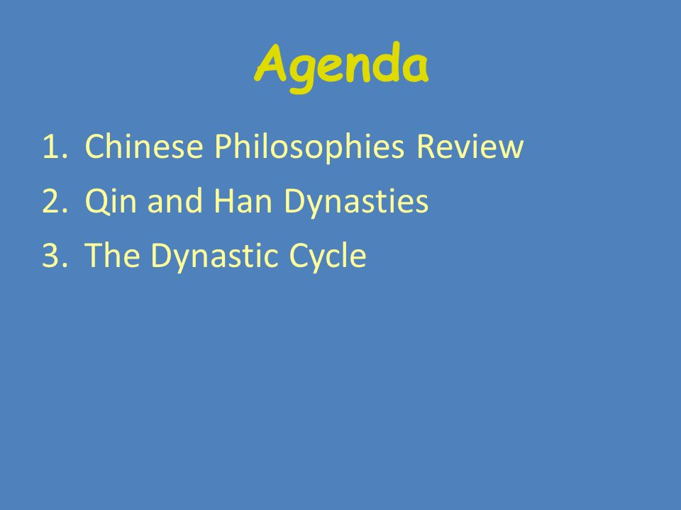 Agenda 1.Chinese Philosophies Review 2.Qin and Han Dynasties 3.The Dynastic Cycle