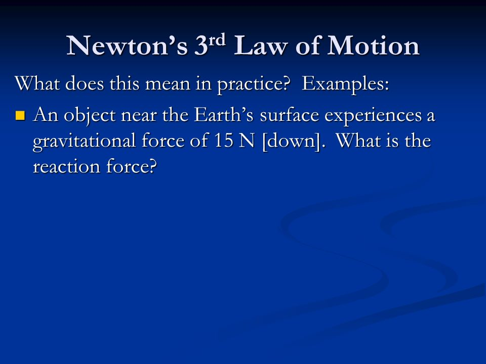 Newton's 3 rd Law of Motion What does this mean in practice.