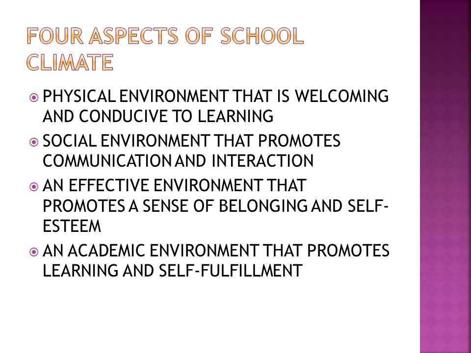  PHYSICAL ENVIRONMENT THAT IS WELCOMING AND CONDUCIVE TO LEARNING  SOCIAL ENVIRONMENT THAT PROMOTES COMMUNICATION AND INTERACTION  AN EFFECTIVE ENVIRONMENT THAT PROMOTES A SENSE OF BELONGING AND SELF- ESTEEM  AN ACADEMIC ENVIRONMENT THAT PROMOTES LEARNING AND SELF-FULFILLMENT