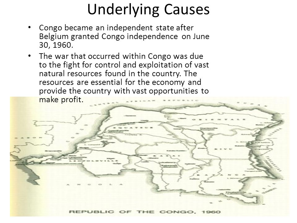 Underlying Causes Congo became an independent state after Belgium granted Congo independence on June 30, 1960.