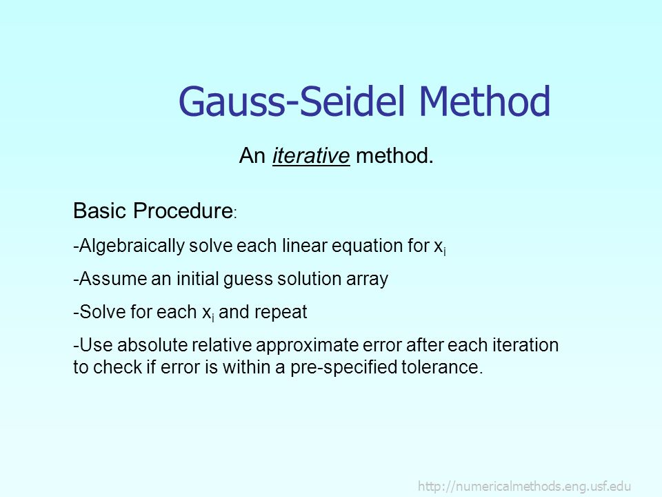 Gauss-Seidel Method An iterative method.