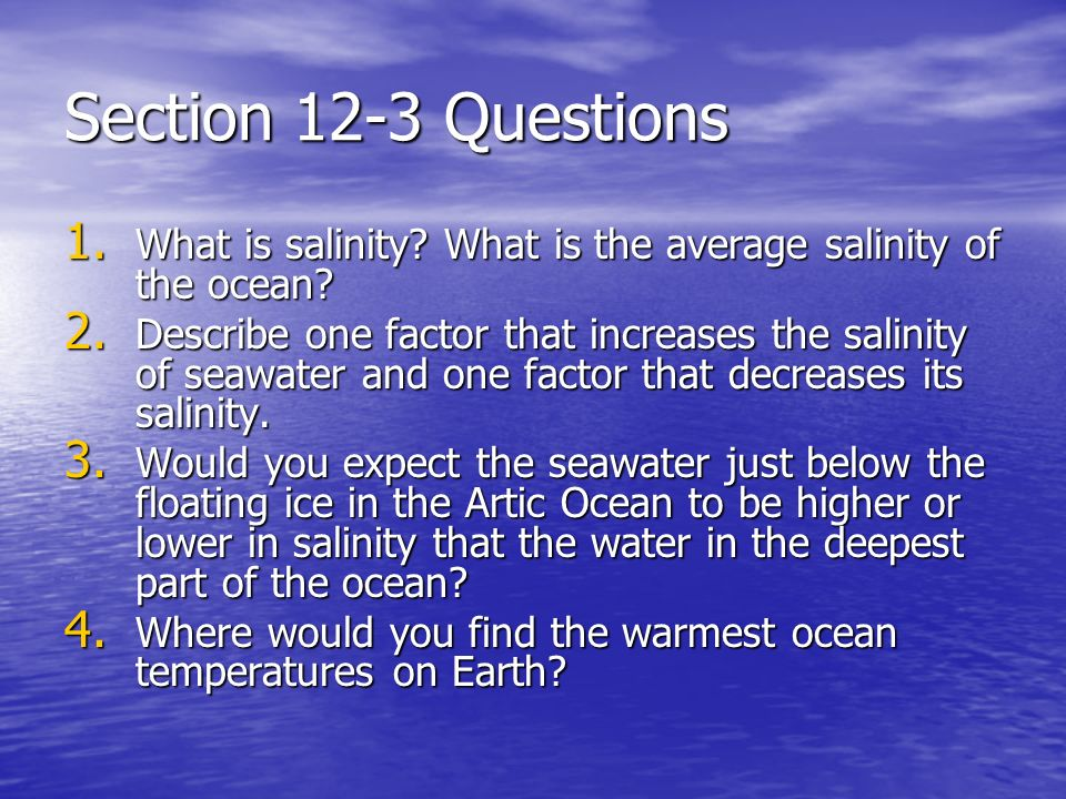 Section 12-3 Questions 1. What is salinity. What is the average salinity of the ocean.