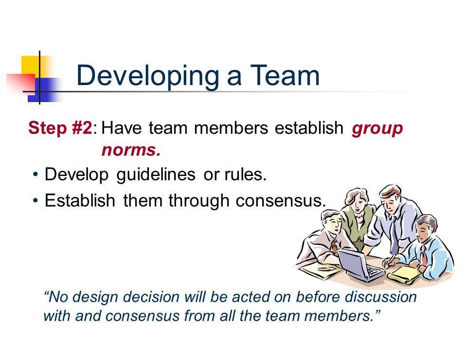 Step #2:Have team members establish group norms. Develop guidelines or rules.