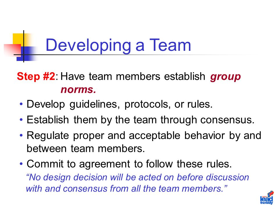 Step #2:Have team members establish group norms. Develop guidelines, protocols, or rules.