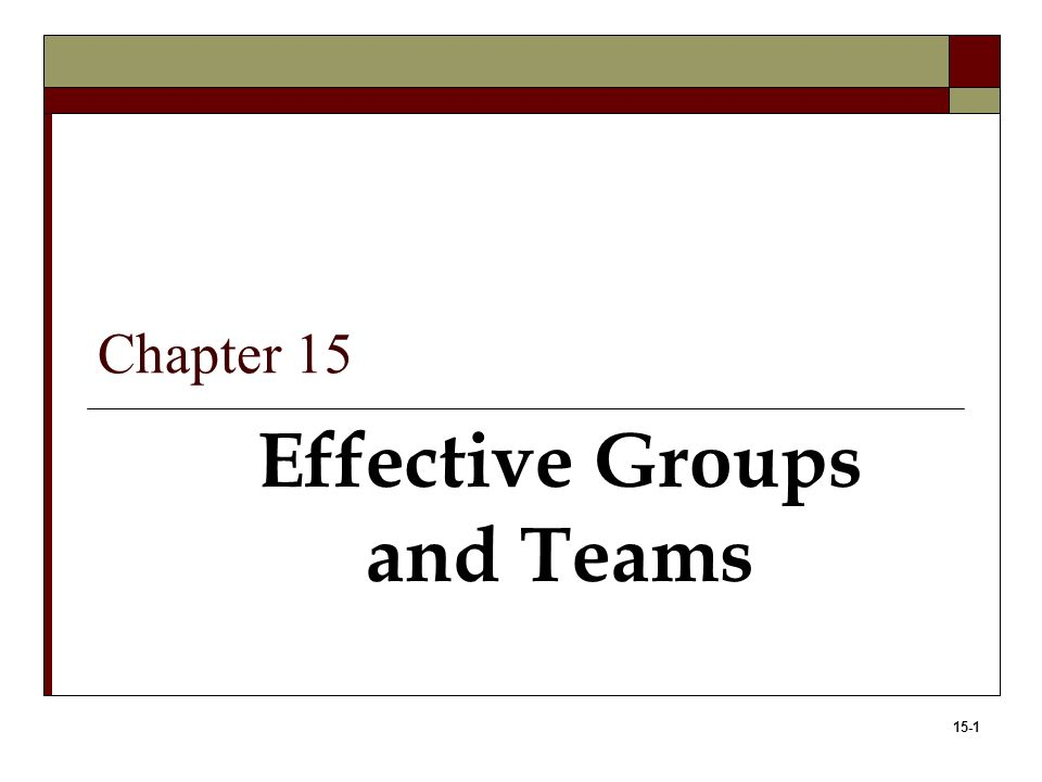 15-1 Effective Groups and Teams Chapter 15