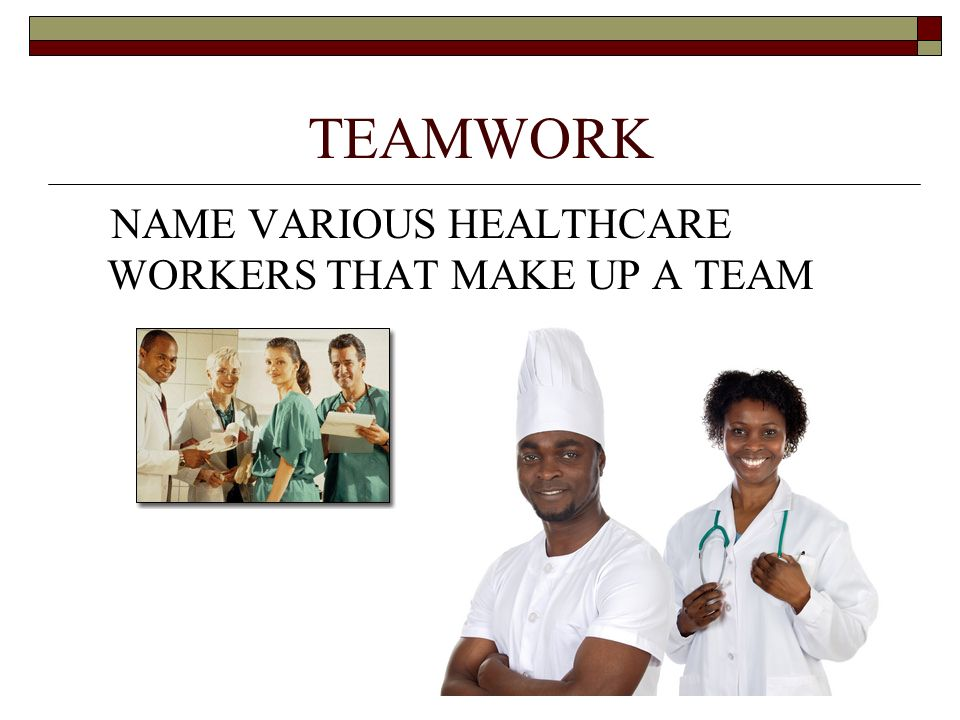 TEAMWORK NAME VARIOUS HEALTHCARE WORKERS THAT MAKE UP A TEAM
