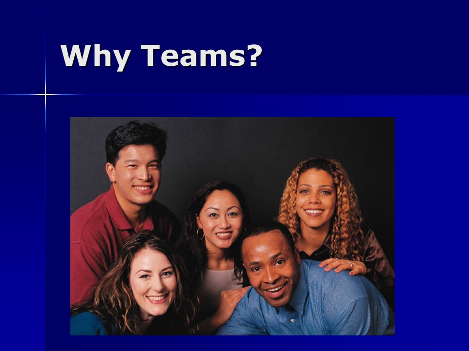 Why Teams?