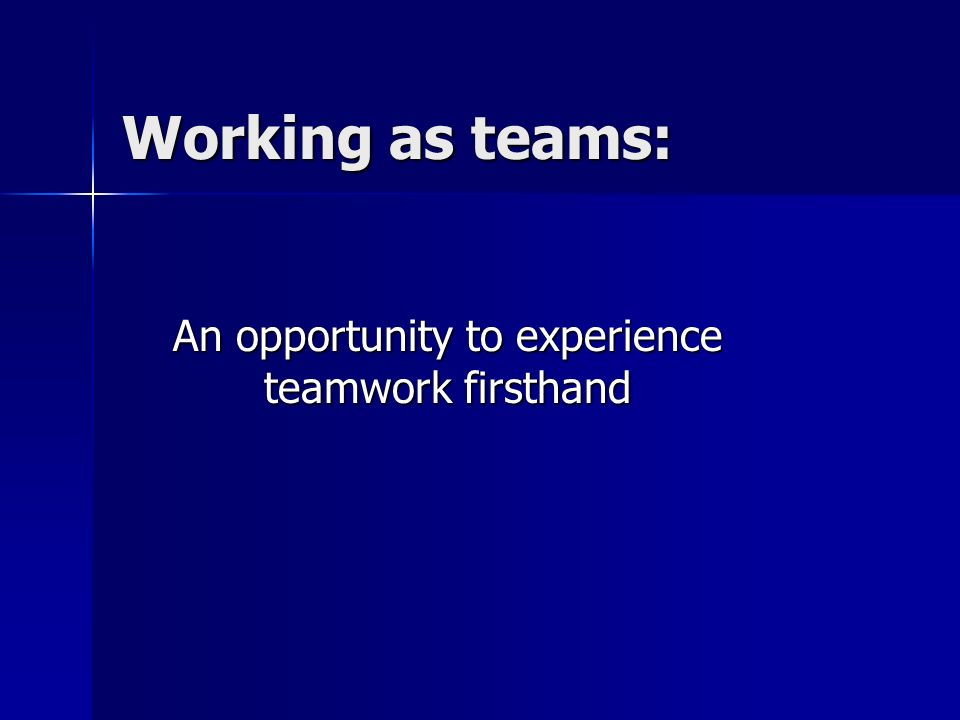 Working as teams: An opportunity to experience teamwork firsthand