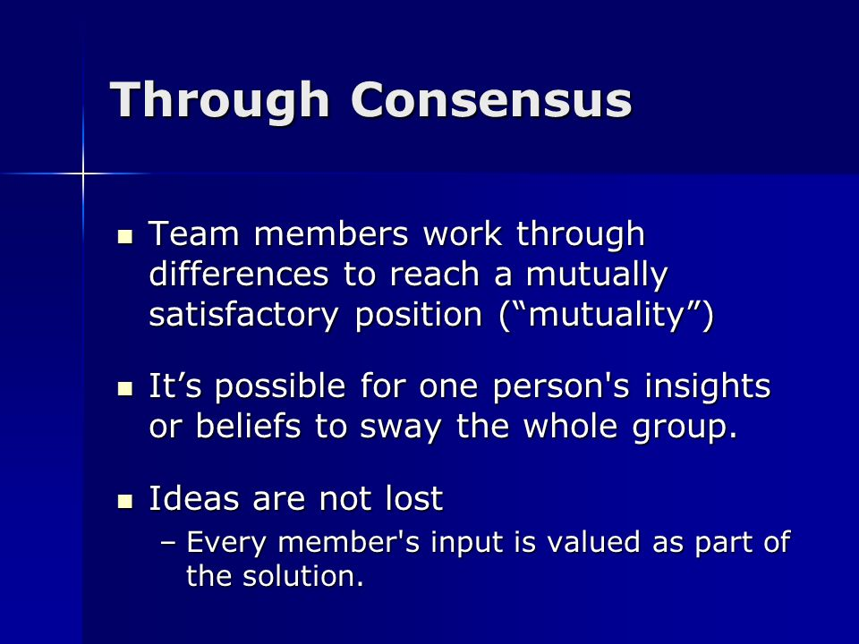 "Through Consensus Team members work through differences to reach a mutually satisfactory position (""mutuality"") Team members work through differences"