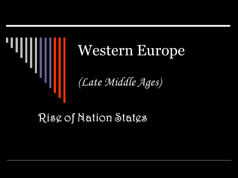 Western Europe (Late Middle Ages) Rise of Nation States