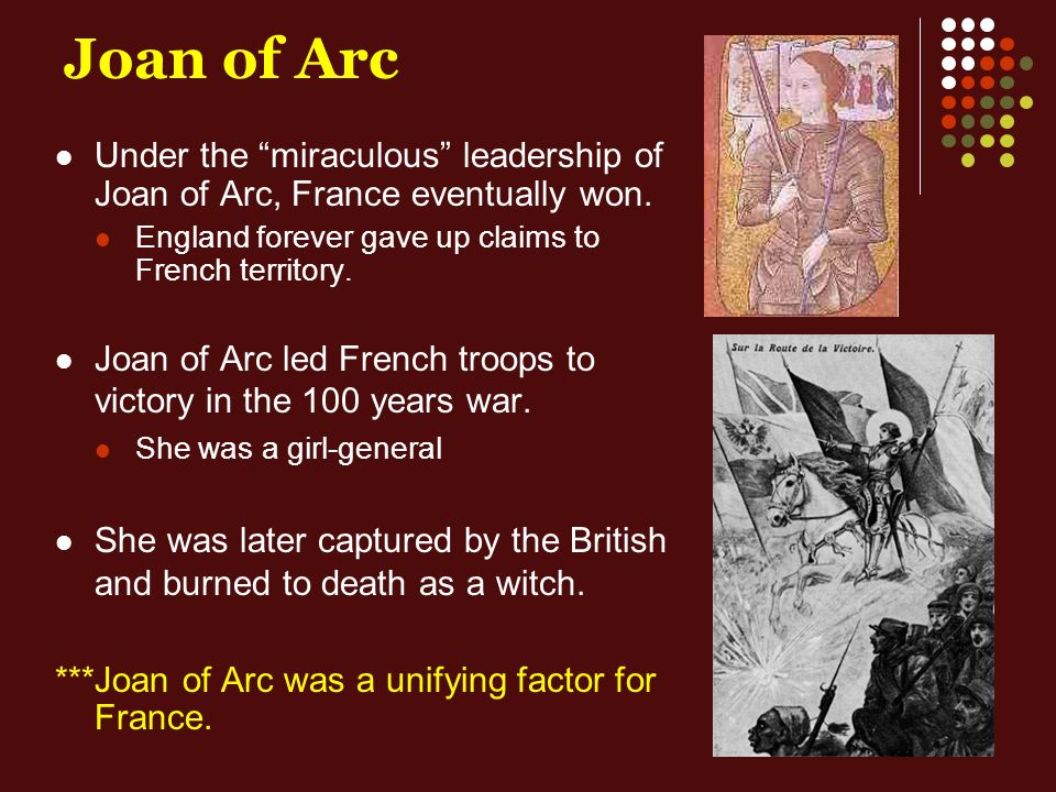 Joan of Arc Under the miraculous leadership of Joan of Arc, France eventually won.