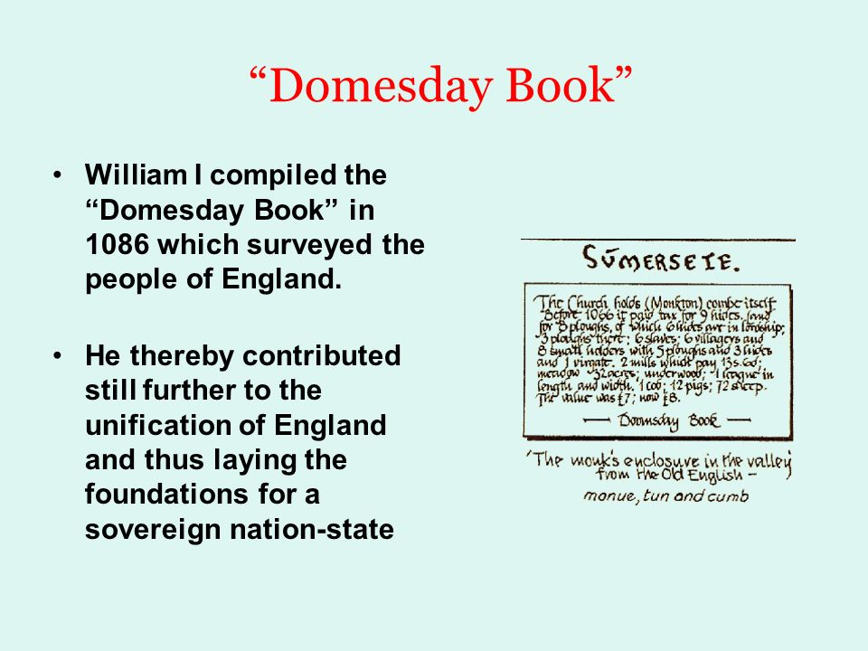 Domesday Book William I compiled the Domesday Book in 1086 which surveyed the people of England.