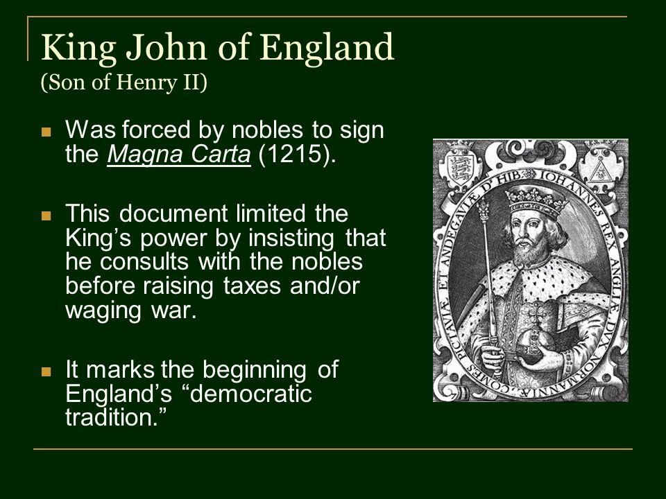 King John of England (Son of Henry II) Was forced by nobles to sign the Magna Carta (1215).