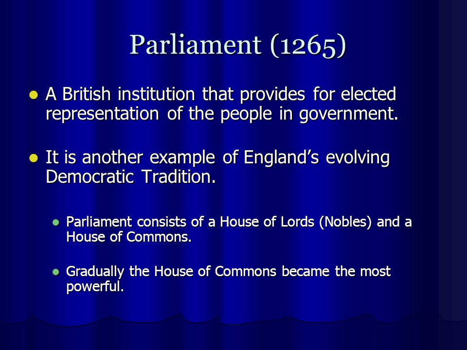 Parliament (1265) Parliament (1265) A British institution that provides for elected representation of the people in government.