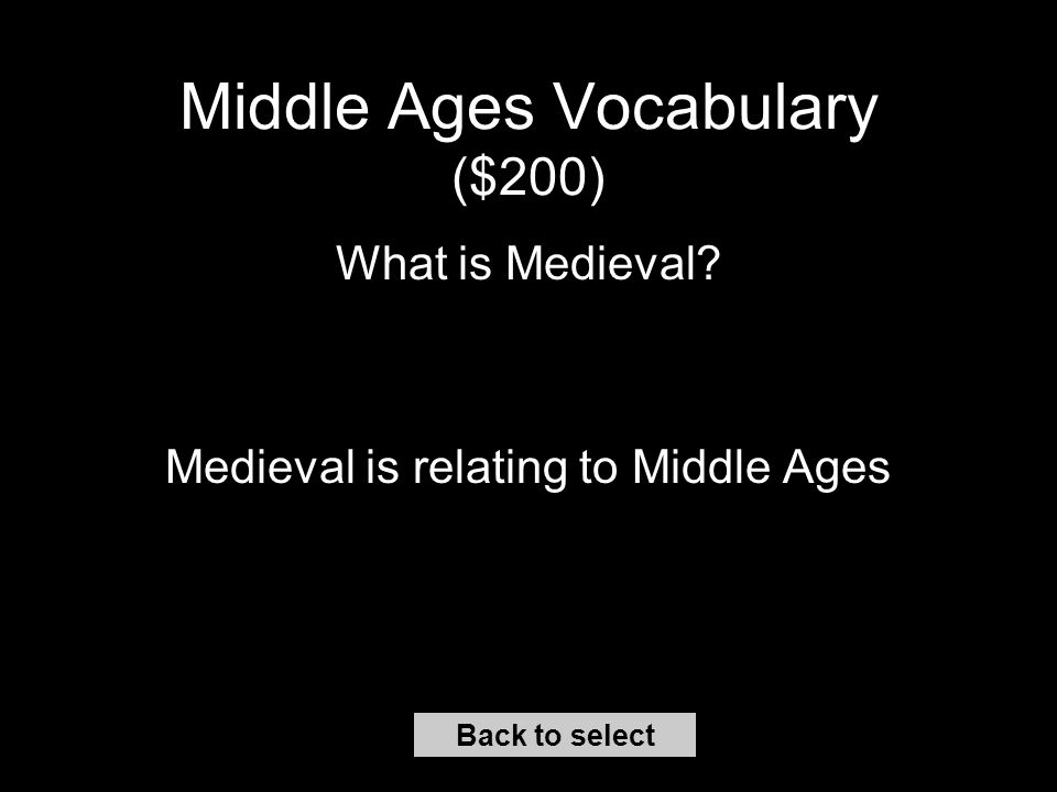 Middle Ages Vocabulary ($100) Back to select What is the papacy Office of Pope