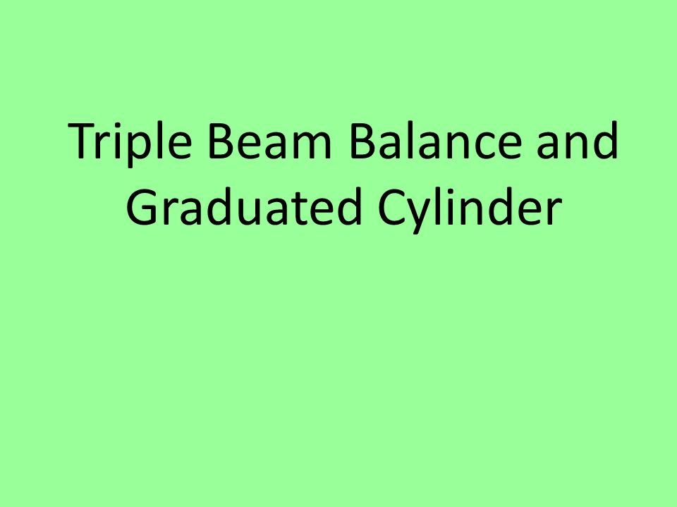 Triple Beam Balance and Graduated Cylinder