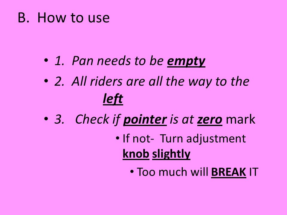 B. How to use 1. Pan needs to be empty 2. All riders are all the way to the left 3.