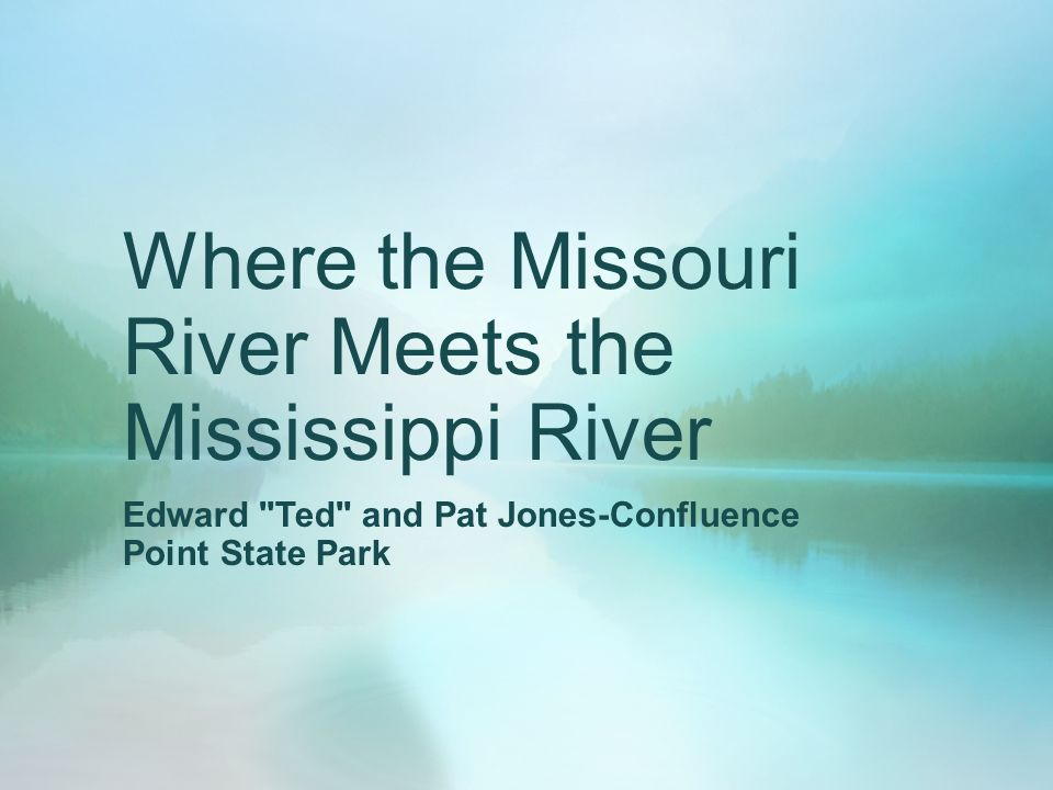 Where the Missouri River Meets the Mississippi River Edward Ted