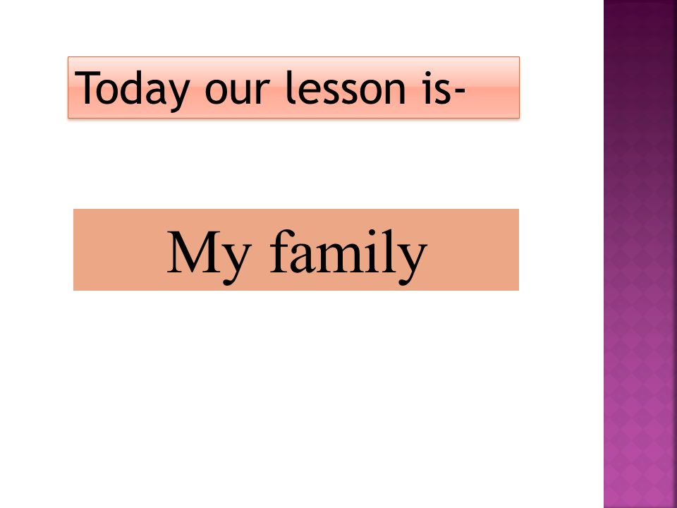 My family Today our lesson is-