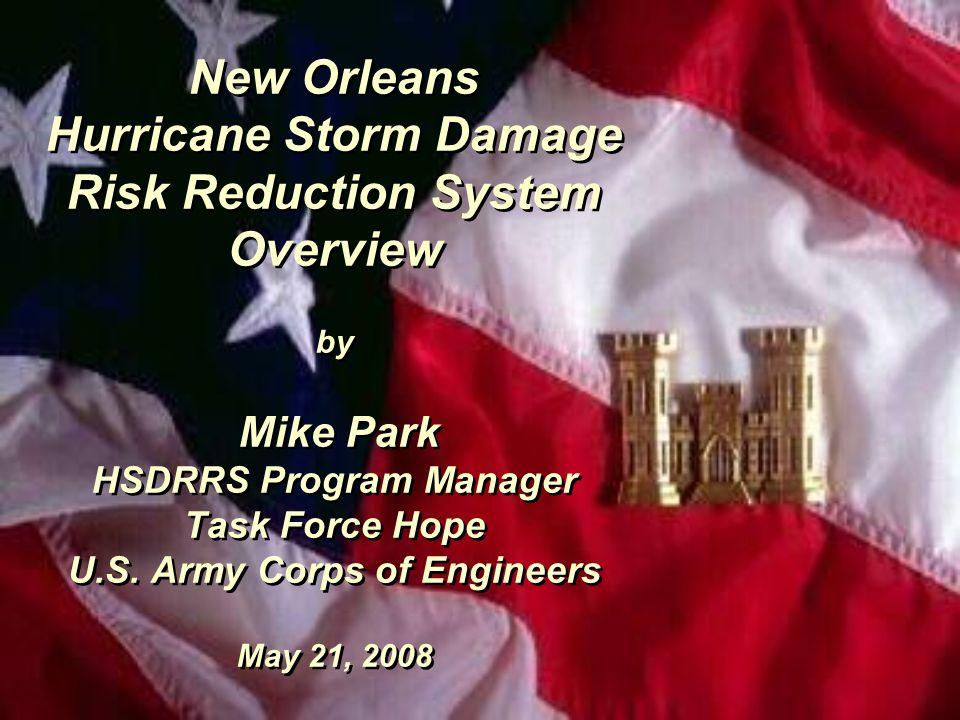 New Orleans Hurricane Storm Damage Risk Reduction System Overview by Mike Park HSDRRS Program Manager Task Force Hope U.S.