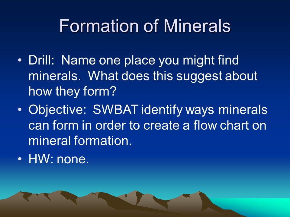 Formation of Minerals Drill: Name one place you might find ...