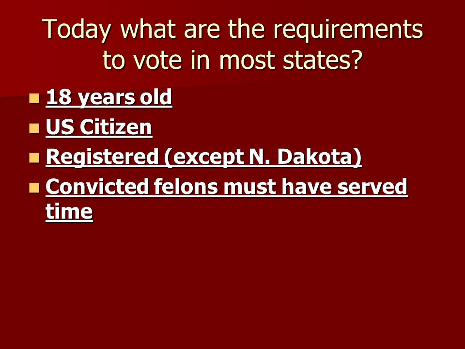 Today what are the requirements to vote in most states.