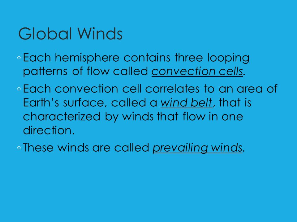 Global Winds ◦ Each hemisphere contains three looping patterns of flow called convection cells.