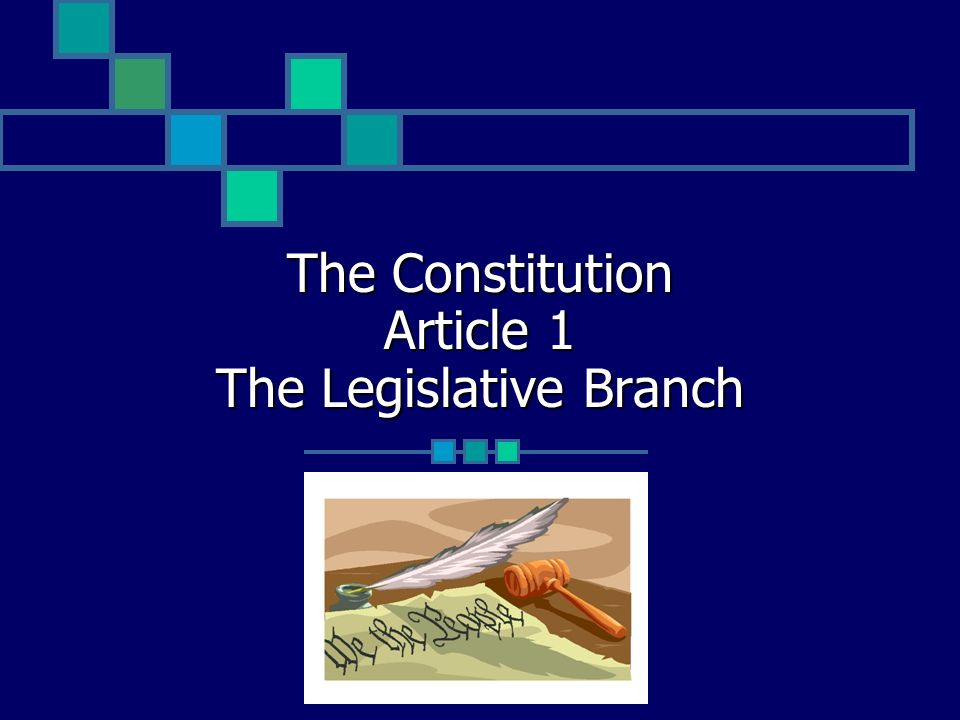 The Constitution Article 1 The Legislative Branch