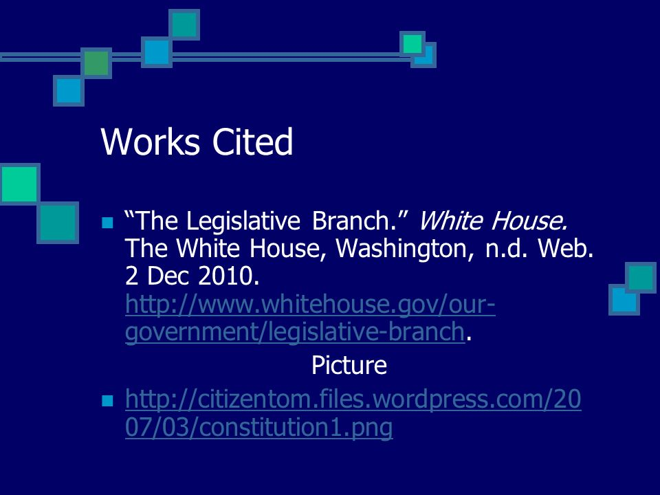 Works Cited The Legislative Branch. White House.