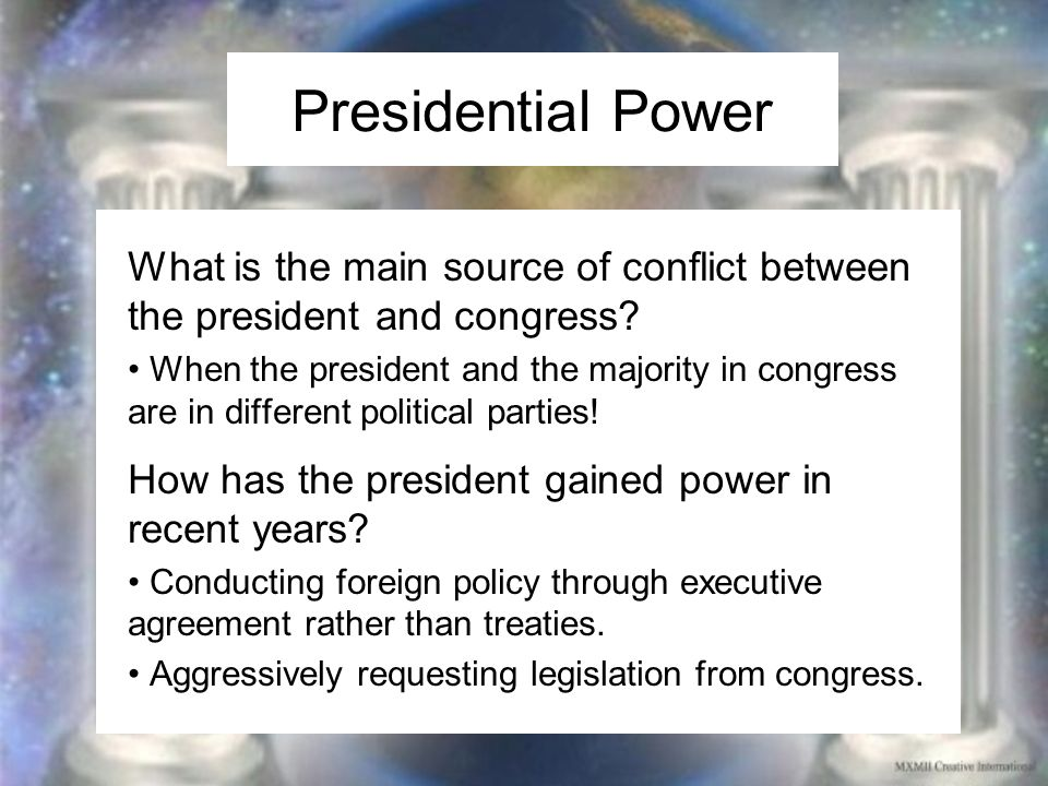 Presidential Power What is the main source of conflict between the president and congress.