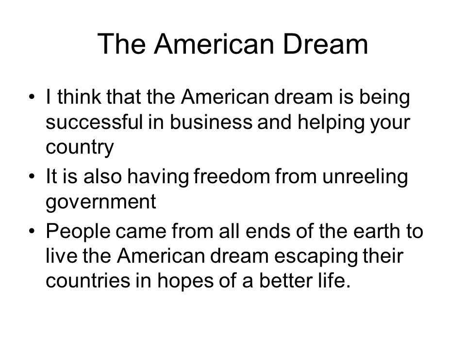american dream means me essay In a failing economy the american dream is still alive or is it we all want a better life with freedom and opportunity is that what we really have.