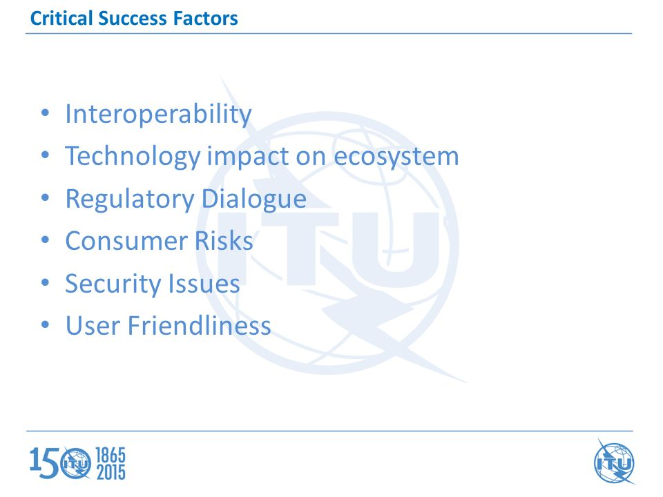 Interoperability Technology impact on ecosystem Regulatory Dialogue Consumer Risks Security Issues User Friendliness Critical Success Factors