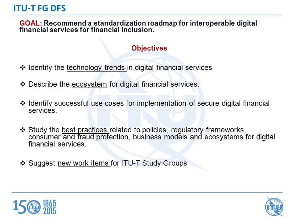 GOAL: Recommend a standardization roadmap for interoperable digital financial services for financial inclusion.
