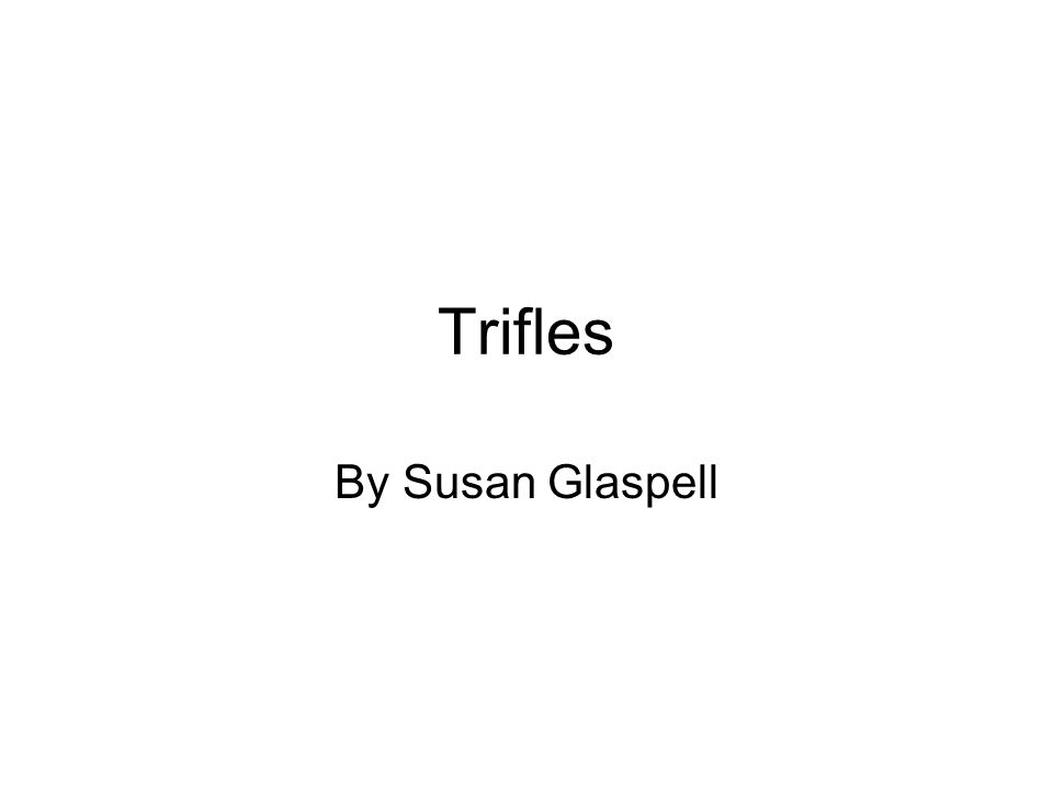Trifles By Susan Glaspell Essay