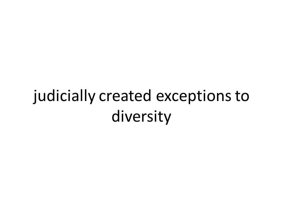 judicially created exceptions to diversity