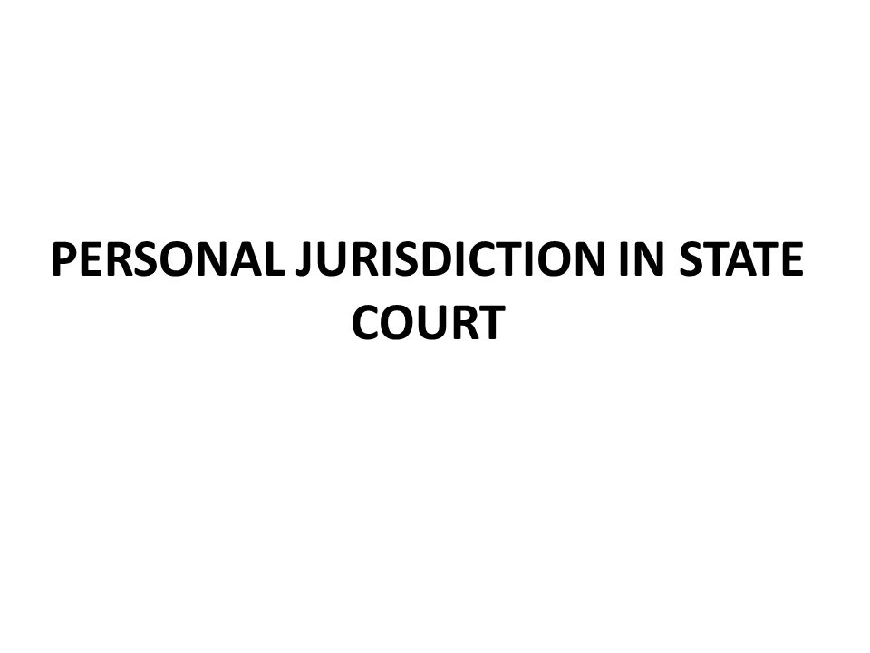 PERSONAL JURISDICTION IN STATE COURT
