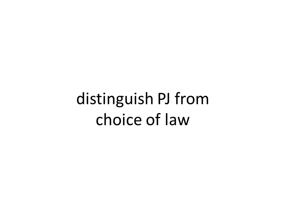 distinguish PJ from choice of law